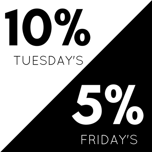 10% Off Tuesday's & 5% Off Friday's!