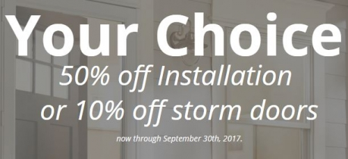 Save 50% on Installation or 10% on Storm Doors!
